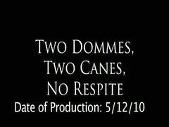 2 Dommes, 2 Canes, No Respite